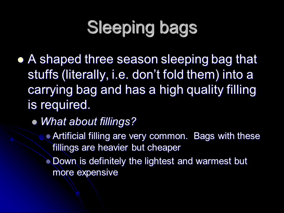 Sleeping bags A shaped three season sleeping bag that stuffs (literally, i.e. don't fold them) into a carrying bag and has a high quality filling is r