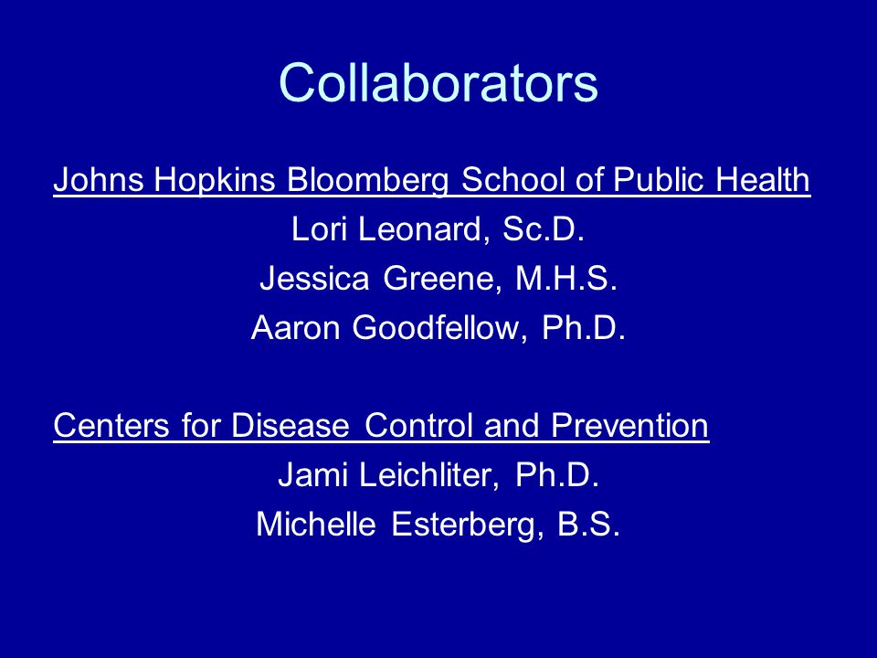 Collaborators Johns Hopkins Bloomberg School of Public Health Lori Leonard, Sc.D.