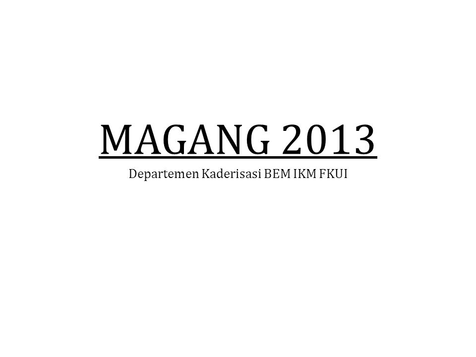 MAGANG 2013 Departemen Kaderisasi BEM IKM FKUI