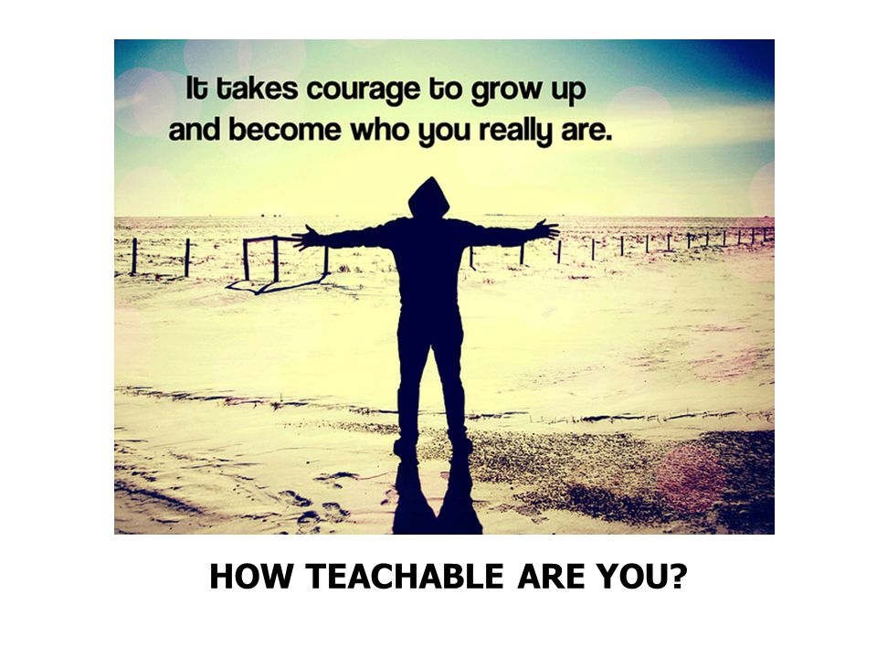 HOW TEACHABLE ARE YOU?