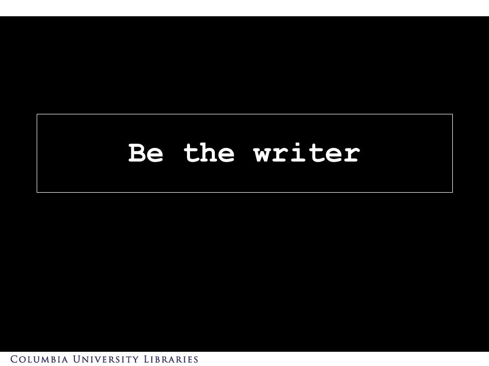 Be the writer