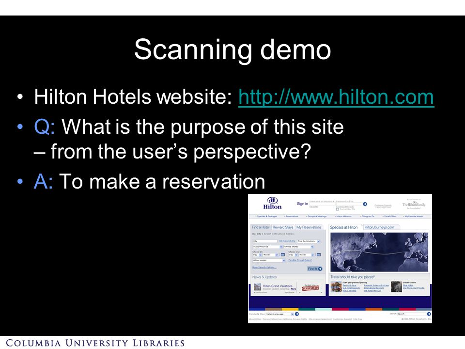 Scanning demo Hilton Hotels website: http://www.hilton.comhttp://www.hilton.com Q: What is the purpose of this site – from the user's perspective.
