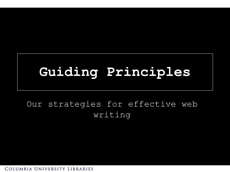 Guiding Principles Our strategies for effective web writing