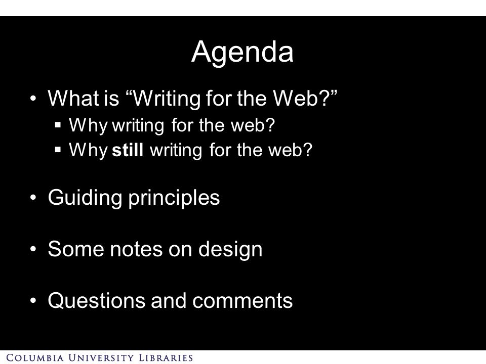 Agenda What is Writing for the Web  Why writing for the web.