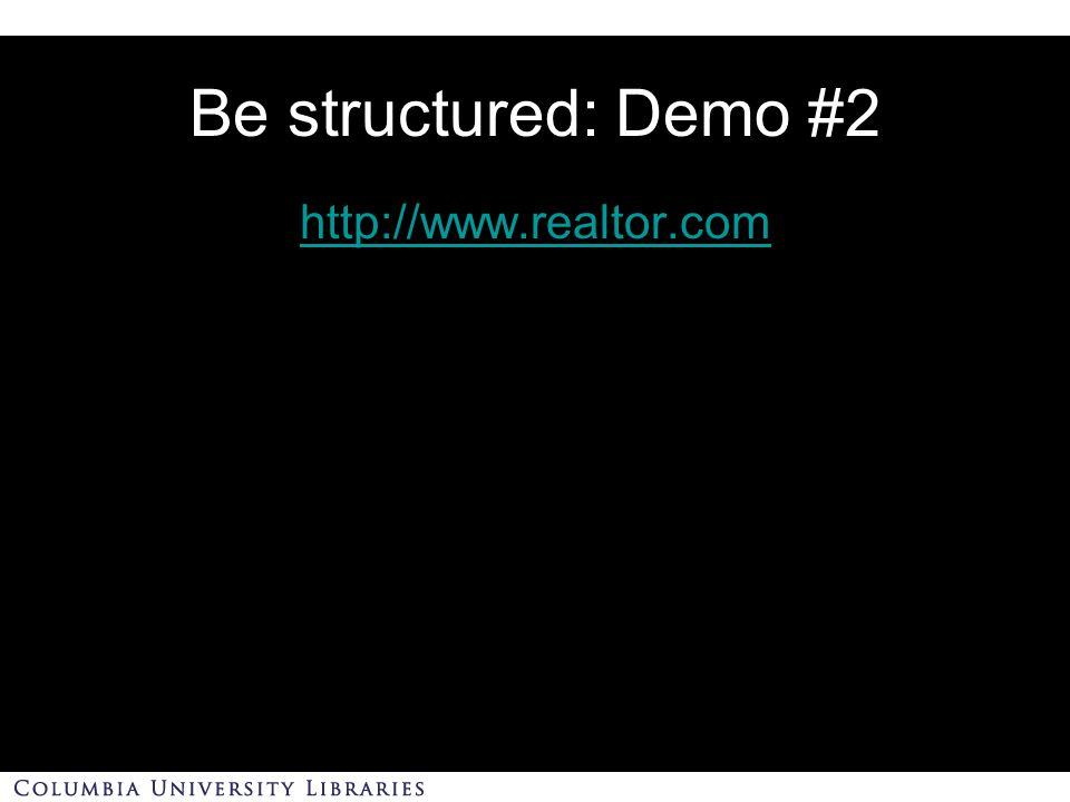 Be structured: Demo #2 http://www.realtor.com