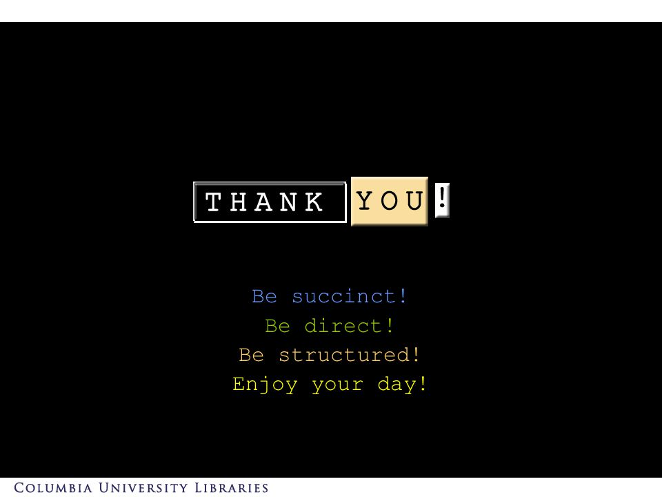 Be succinct! Be direct! Be structured! Enjoy your day!