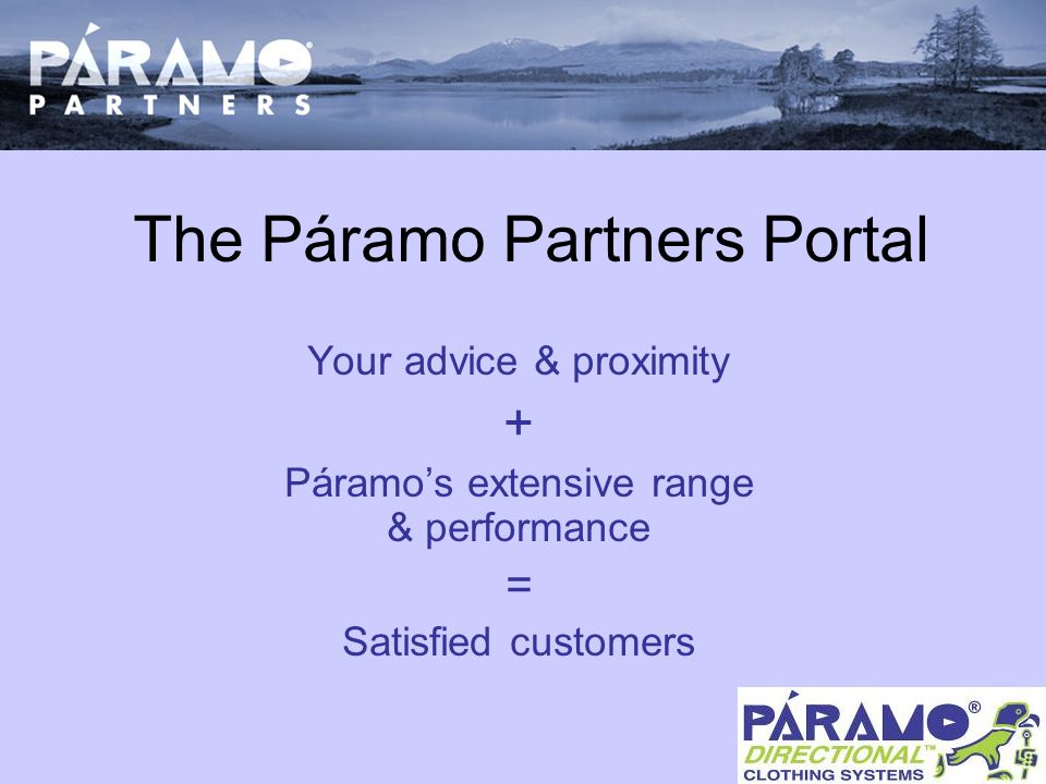 The Páramo Partners Portal Your advice & proximity + Páramo's extensive range & performance = Satisfied customers