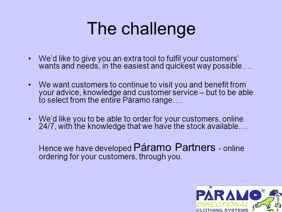 The concept If a customer wants a garment that you don't have in stock currently (or don't stock at all), you can order that garment for them through the Páramo Partners online portal.