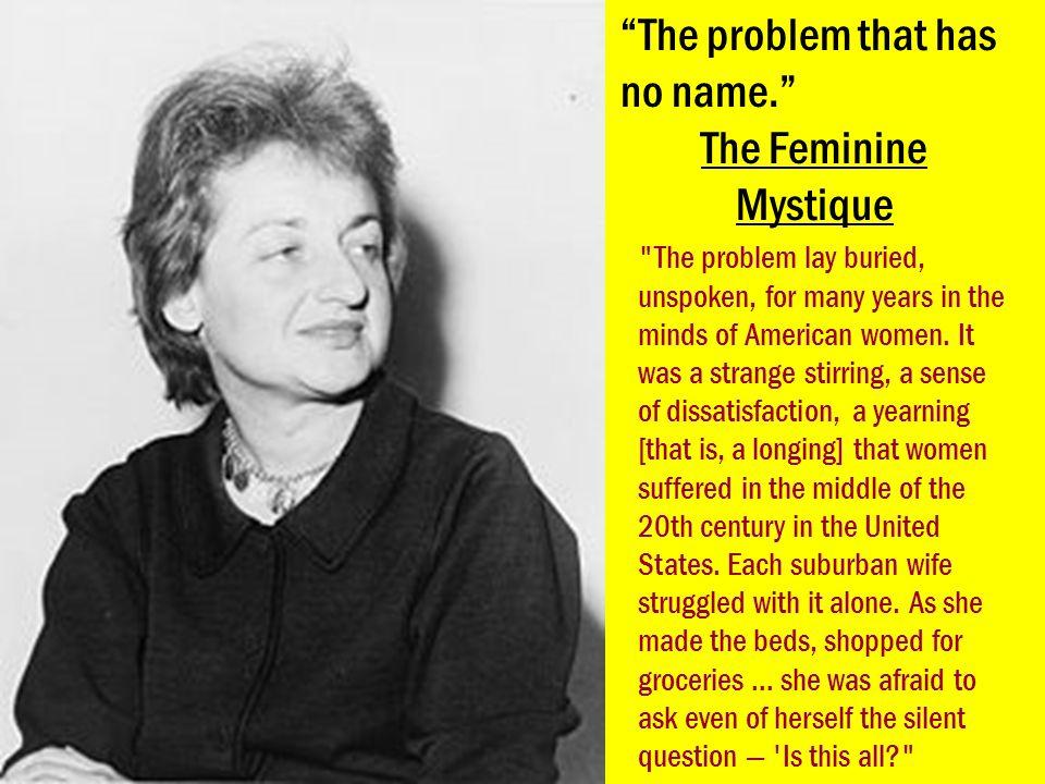 """The problem that has no name."" The Feminine Mystique"