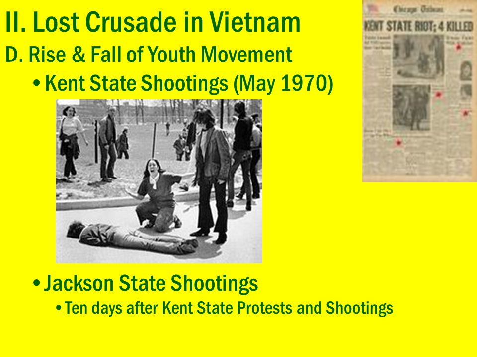 II. Lost Crusade in Vietnam D. Rise & Fall of Youth Movement Kent State Shootings (May 1970) Jackson State Shootings Ten days after Kent State Protest