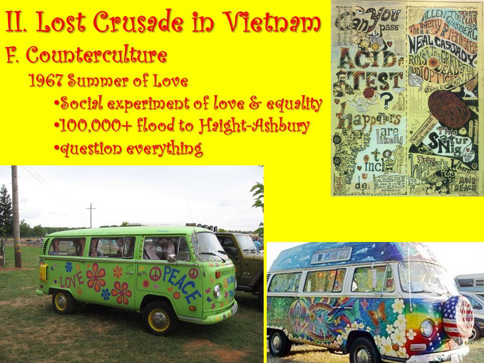 II. Lost Crusade in Vietnam F. Counterculture 1967 Summer of Love Social experiment of love & equality Social experiment of love & equality 100,000+ f