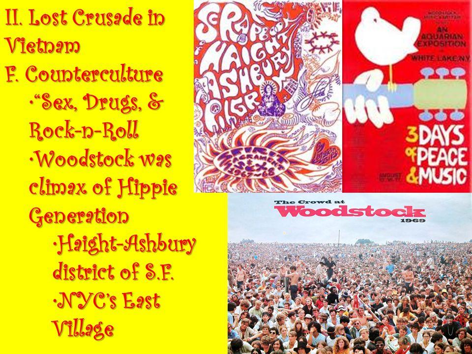 "II. Lost Crusade in Vietnam F. Counterculture ""Sex, Drugs, & Rock-n-Roll""Sex, Drugs, & Rock-n-Roll Woodstock was climax of Hippie GenerationWoodstock"