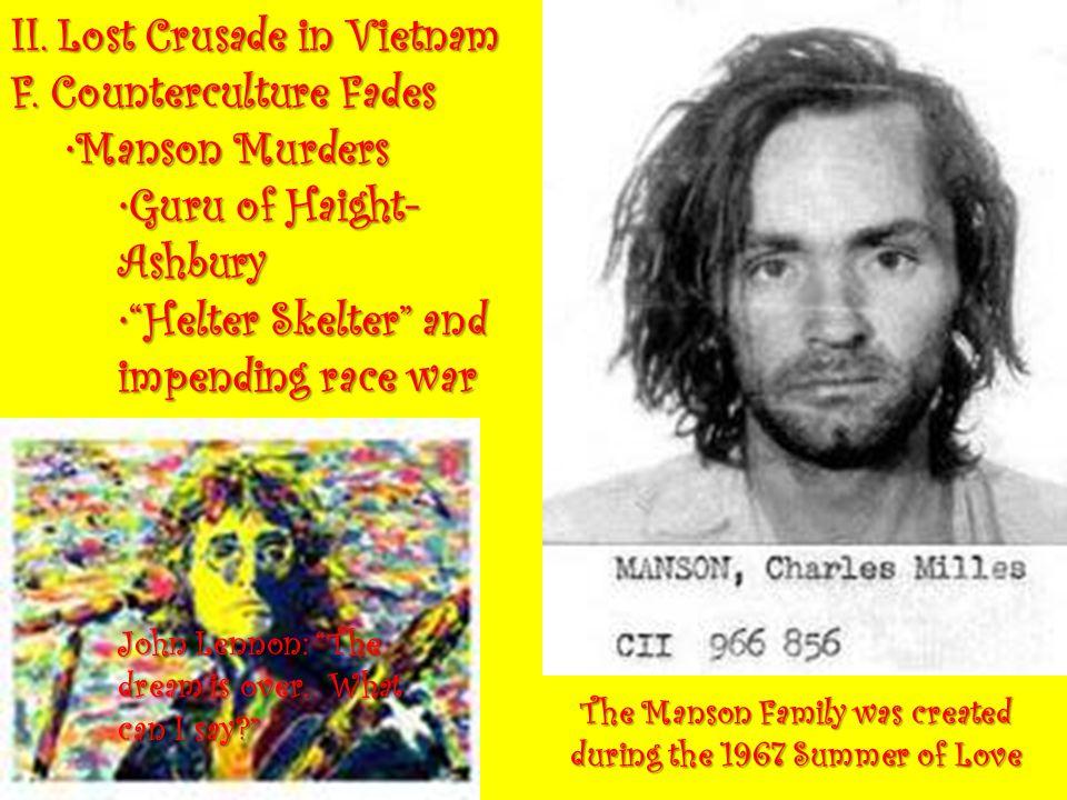 "II. Lost Crusade in Vietnam F. Counterculture Fades Manson MurdersManson Murders Guru of Haight- AshburyGuru of Haight- Ashbury ""Helter Skelter"" and i"