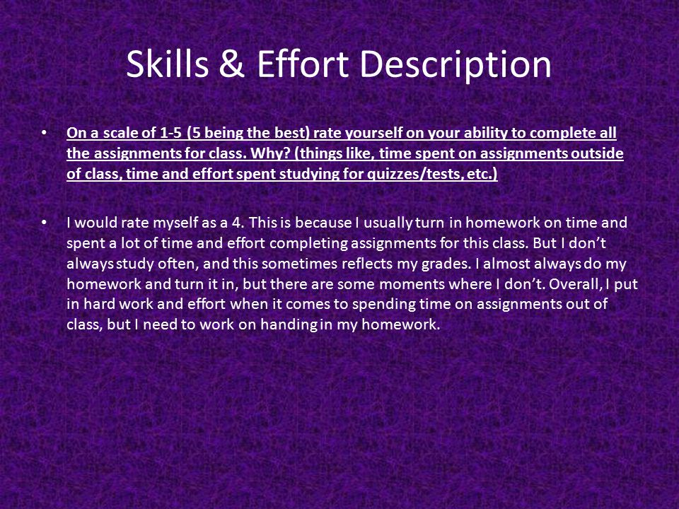 Skills & Effort Description On a scale of 1-5 (5 being the best) rate yourself on your ability to complete all the assignments for class.