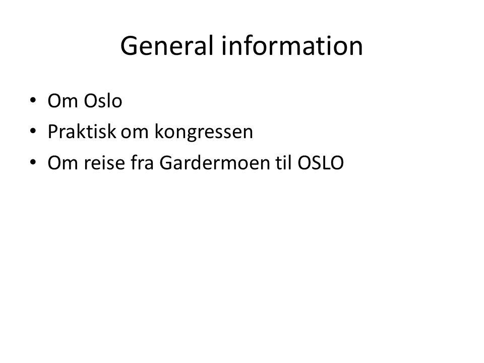 General information Om Oslo Praktisk om kongressen Om reise fra Gardermoen til OSLO