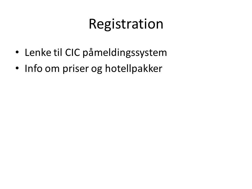 Registration Lenke til CIC påmeldingssystem Info om priser og hotellpakker