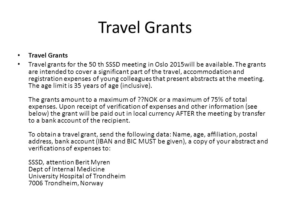 Travel Grants Travel grants for the 50 th SSSD meeting in Oslo 2015will be available.