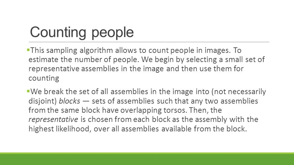 Counting people  This sampling algorithm allows to count people in images. To estimate the number of people. We begin by selecting a small set of rep