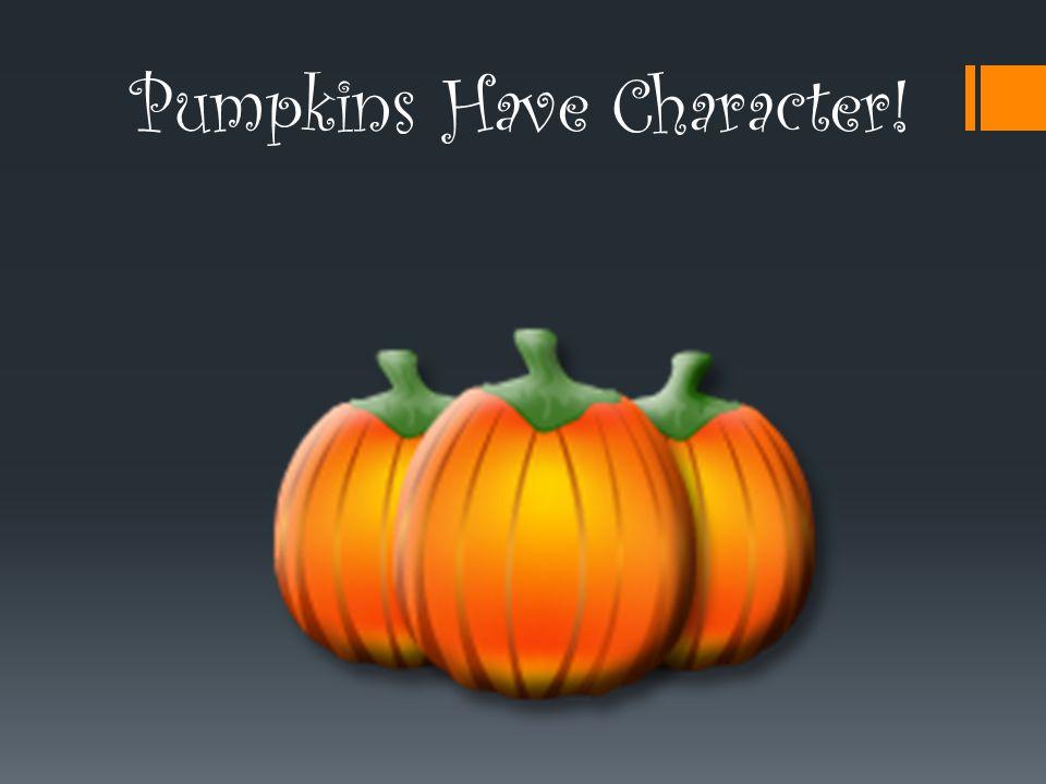 Pumpkins Have Character!
