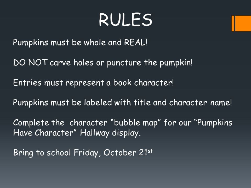 RULES Pumpkins must be whole and REAL. DO NOT carve holes or puncture the pumpkin.