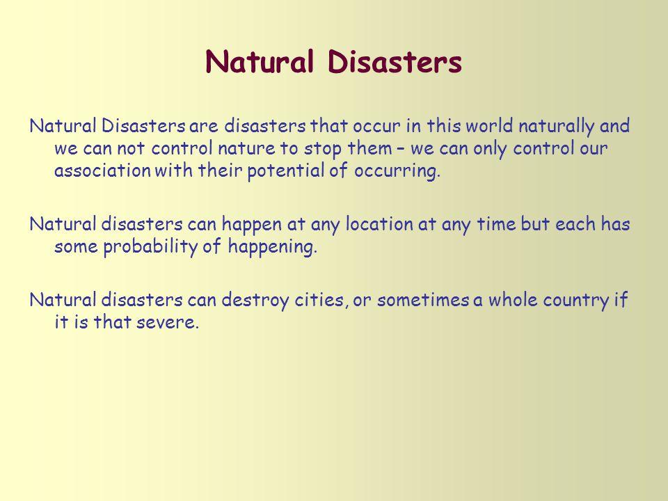 Natural Disasters EARTHQUAKE VOLCANIC ERUPTION LANDSLIDES HURRICANE TSUNAMI WILD FIRE TORNADO FLOOD HEAT WAVE DROUGHT