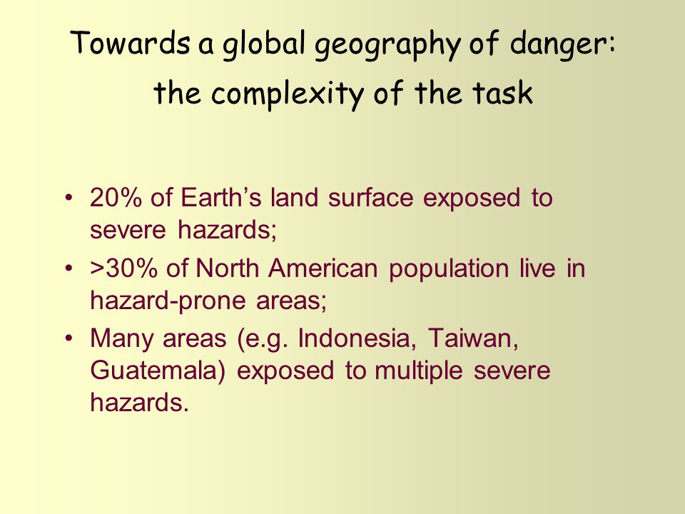 Towards a global geography of danger: the complexity of the task 20% of Earth's land surface exposed to severe hazards; >30% of North American populat