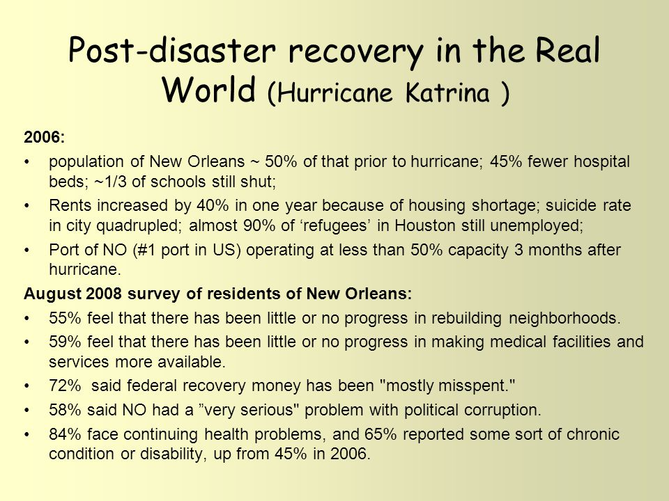 Post-disaster recovery in the Real World (Hurricane Katrina ) 2006: population of New Orleans ~ 50% of that prior to hurricane; 45% fewer hospital bed
