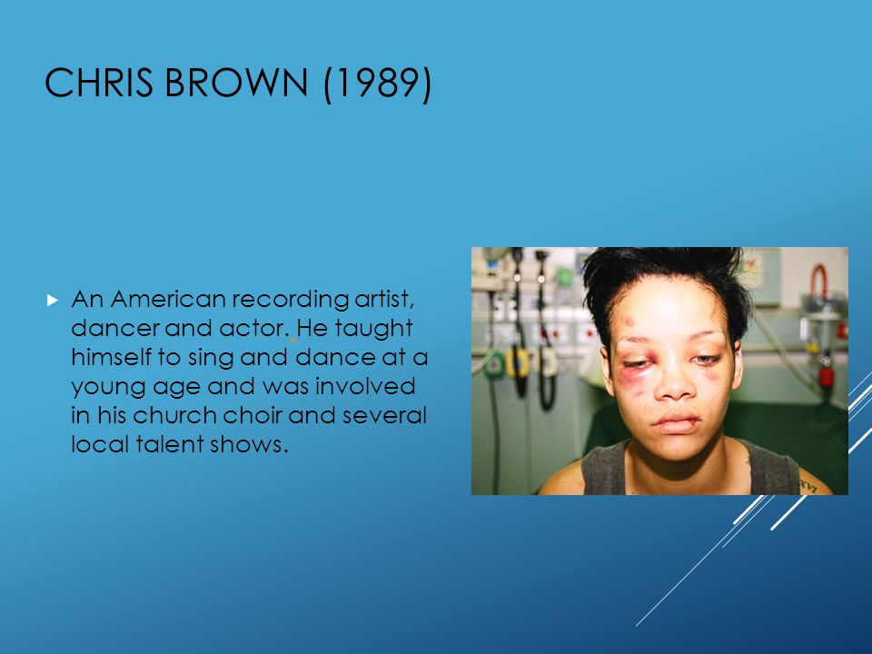 CHRIS BROWN (1989)  An American recording artist, dancer and actor.