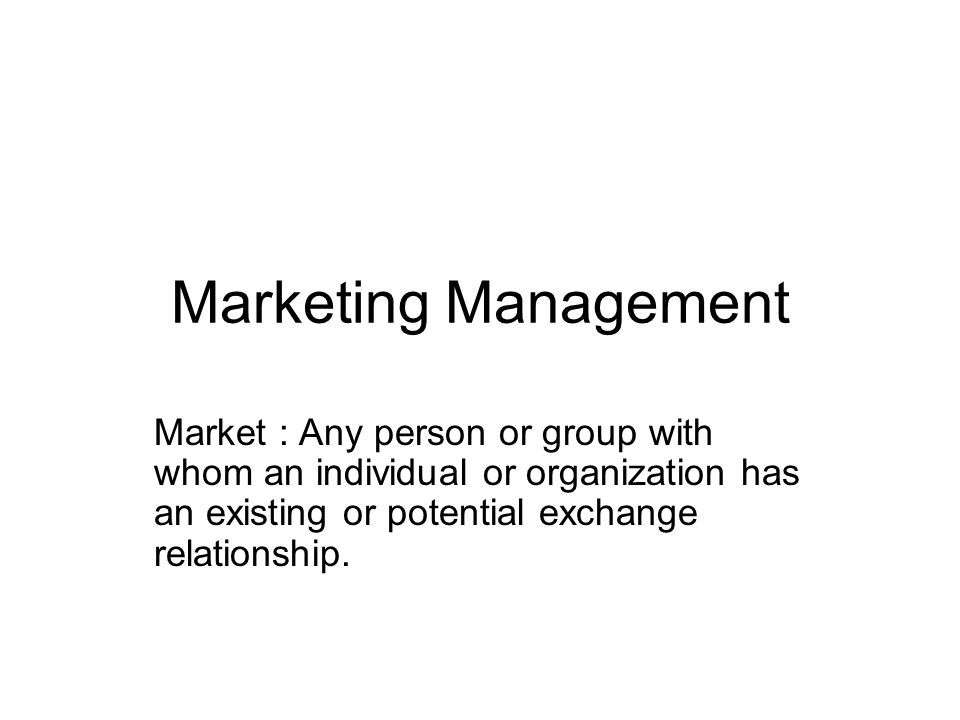 Marketing Management Market : Any person or group with whom an individual or organization has an existing or potential exchange relationship.