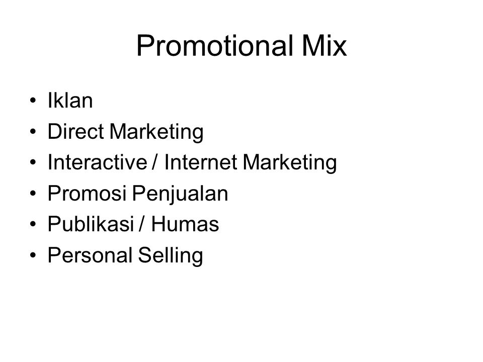 Promotional Mix Iklan Direct Marketing Interactive / Internet Marketing Promosi Penjualan Publikasi / Humas Personal Selling
