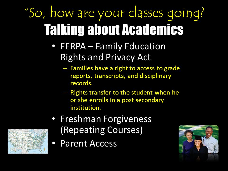 """""""So, how are your classes going? Talking about Academics FERPA – Family Education Rights and Privacy Act – Families have a right to access to grade re"""