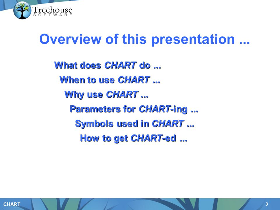 3 CHART Overview of this presentation... What does CHART do... When to use CHART... When to use CHART... Why use CHART... Why use CHART... Parameters