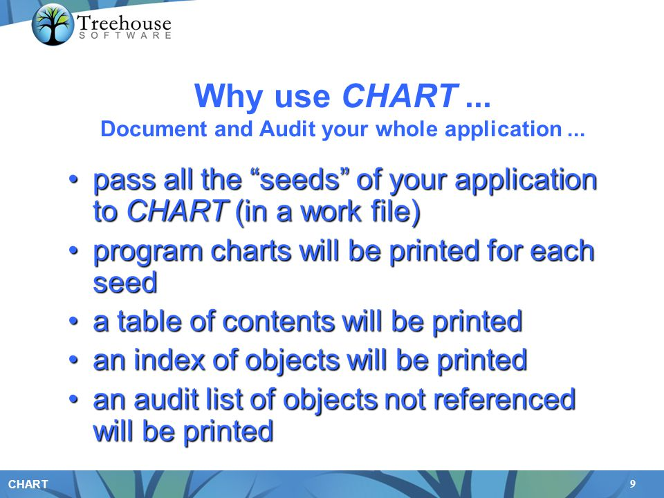 "9 CHART Why use CHART... Document and Audit your whole application... pass all the ""seeds"" of your application to CHART (in a work file)pass all the """