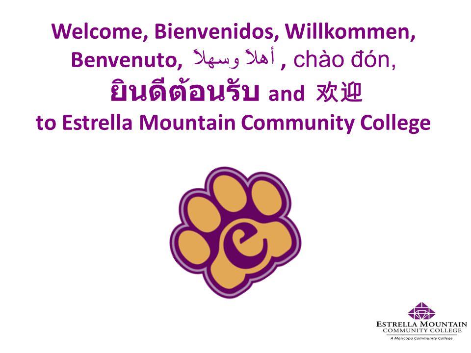Welcome, Bienvenidos, Willkommen, Benvenuto, أهلاً وسهلاً, chào đón, ยินดีต้อนรับ and 欢迎 to Estrella Mountain Community College
