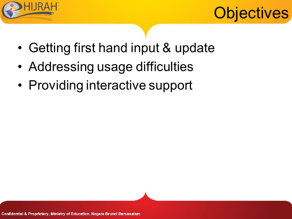 Objectives Getting first hand input & update Addressing usage difficulties Providing interactive support