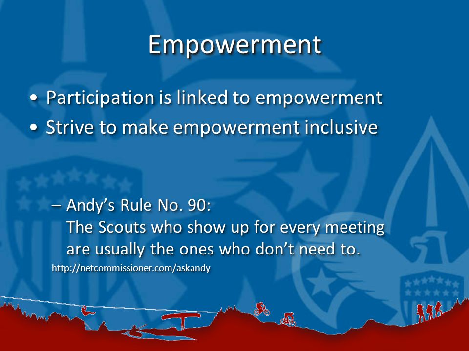 EmpowermentEmpowerment Participation is linked to empowermentParticipation is linked to empowerment Strive to make empowerment inclusiveStrive to make empowerment inclusive –Andy's Rule No.