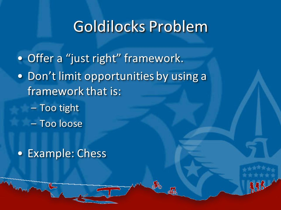 Goldilocks Problem Offer a just right framework.Offer a just right framework.