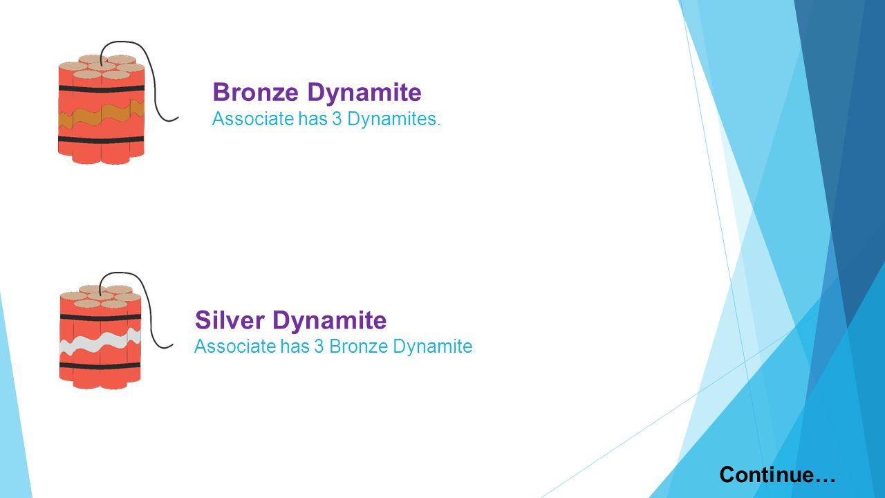 Silver Dynamite Associate has 3 Bronze Dynamite Continue… Bronze Dynamite Associate has 3 Dynamites.