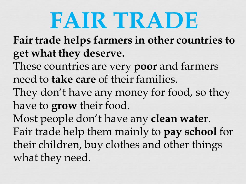  Principles of fair trade: 1.Fair price 2.Community development 3.Nature protection 4.Long-term business relationships 5.Decent working conditions 6.Equality of rights 7.Democracy 8.Prohibition of child labour