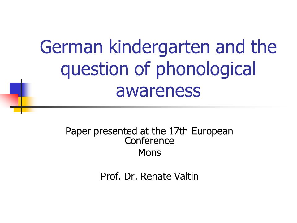 German kindergarten and the question of phonological awareness Paper presented at the 17th European Conference Mons Prof.