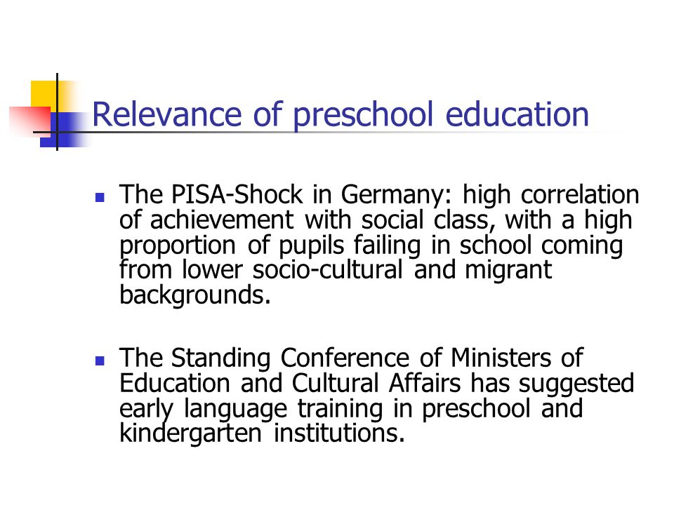 Relevance of preschool education The PISA-Shock in Germany: high correlation of achievement with social class, with a high proportion of pupils failing in school coming from lower socio-cultural and migrant backgrounds.