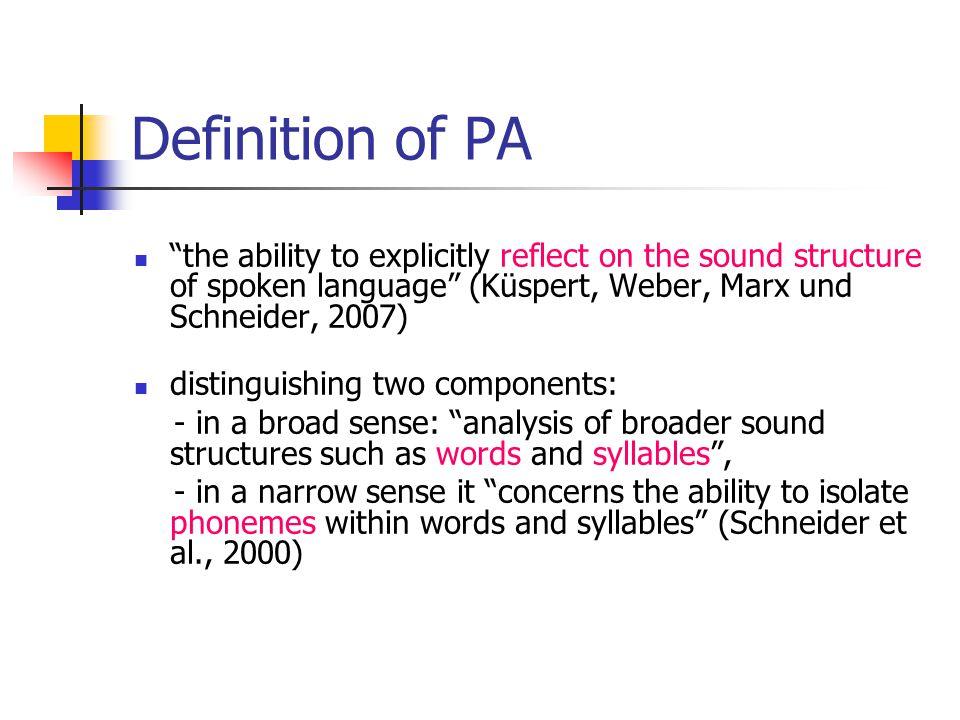 "Definition of PA ""the ability to explicitly reflect on the sound structure of spoken language"" (Küspert, Weber, Marx und Schneider, 2007) distinguishi"