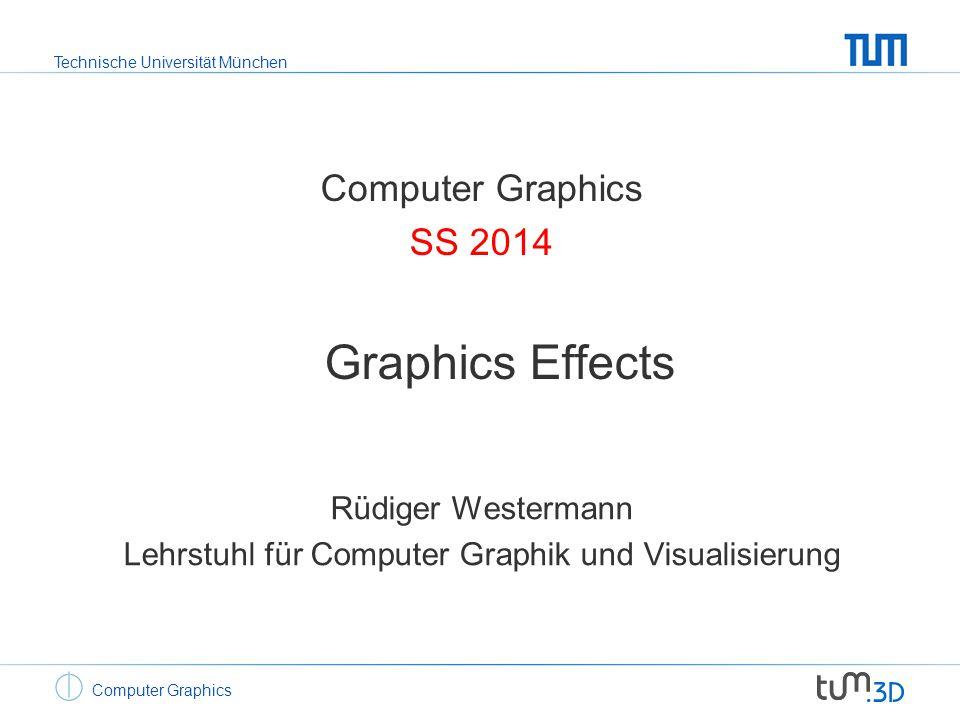 Technische Universität München Computer Graphics SS 2014 Graphics Effects Rüdiger Westermann Lehrstuhl für Computer Graphik und Visualisierung