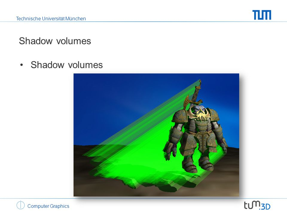 Technische Universität München Computer Graphics Shadow volumes