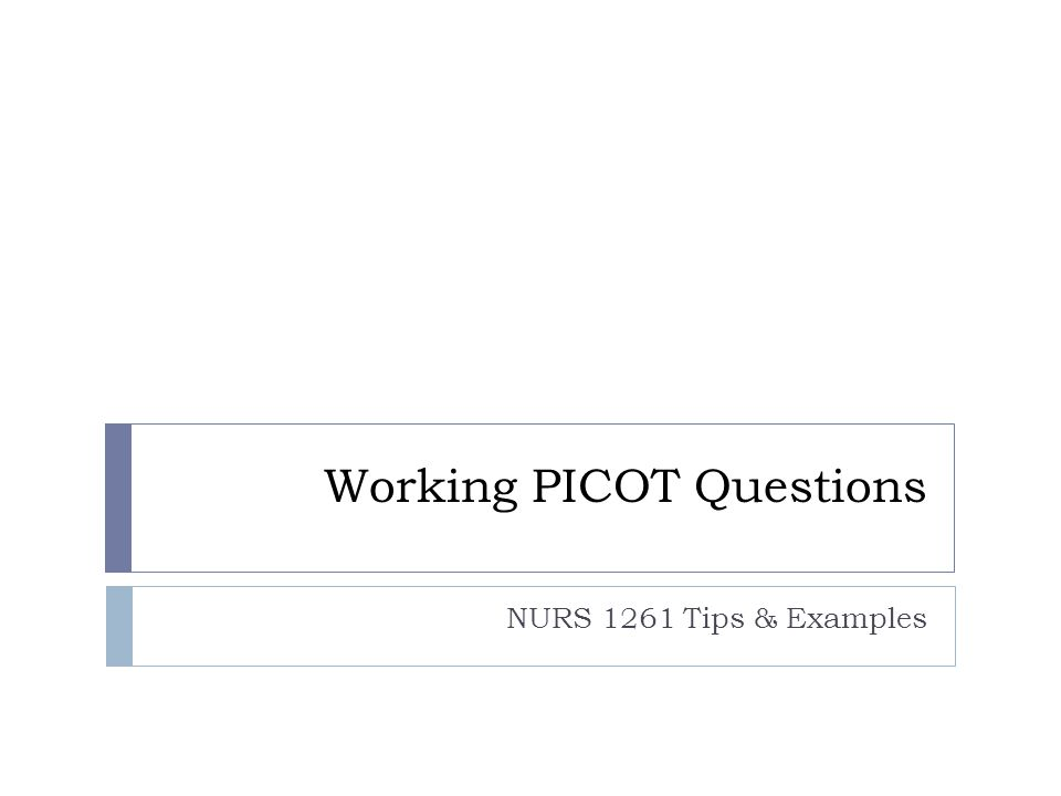 Working PICOT Questions NURS 1261 Tips & Examples