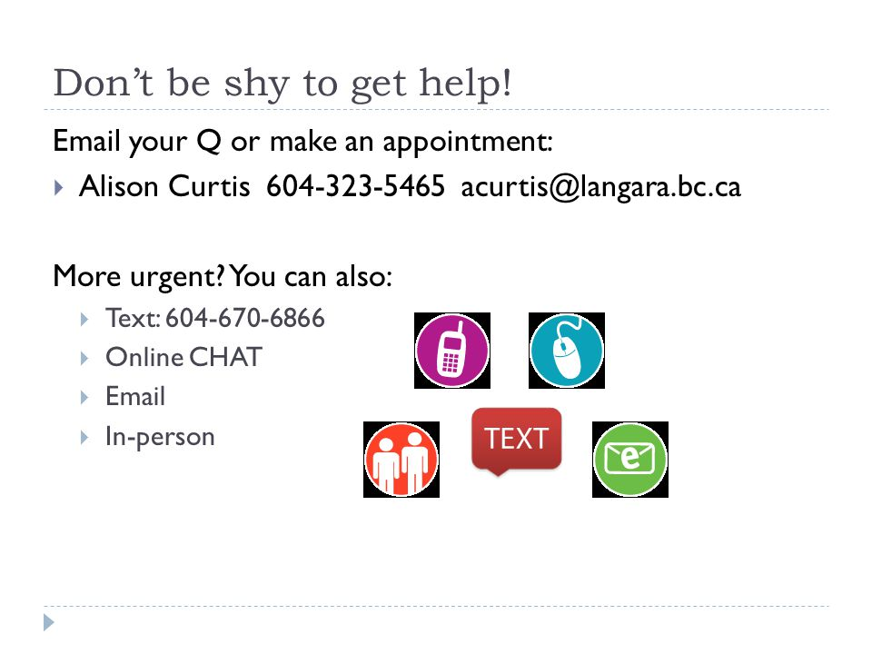 Don't be shy to get help.