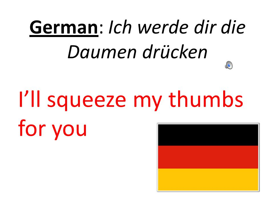 German: Ich werde dir die Daumen drücken I'll squeeze my thumbs for you