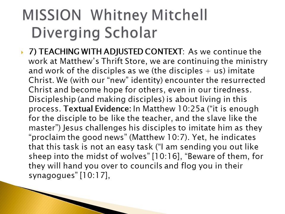  7) TEACHING WITH ADJUSTED CONTEXT: As we continue the work at Matthew's Thrift Store, we are continuing the ministry and work of the disciples as we (the disciples + us) imitate Christ.