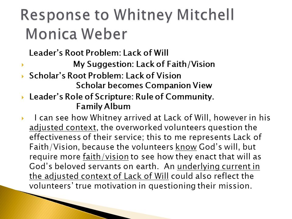 Leader's Root Problem: Lack of Will  My Suggestion: Lack of Faith/Vision  Scholar's Root Problem: Lack of Vision Scholar becomes Companion View  Leader's Role of Scripture: Rule of Community.
