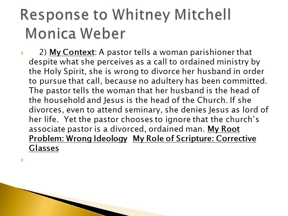  2) My Context: A pastor tells a woman parishioner that despite what she perceives as a call to ordained ministry by the Holy Spirit, she is wrong to divorce her husband in order to pursue that call, because no adultery has been committed.
